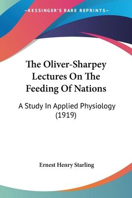 The Oliver-Sharpey Lectures on the Feeding of Nations