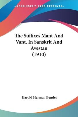 The Suffixes Mant and Vant, in Sanskrit and Avestan (1910)