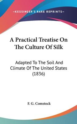 A Practical Treatise on the Culture of Silk
