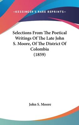 Selections from the Poetical Writings of the Late John S. Moore, of the District of Colombia (1859)