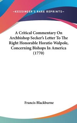 A Critical Commentary on Archbishop Secker's Letter to the Right Honorable Horatio Walpole, Concerning Bishops in America (1770)