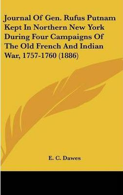 Journal of Gen. Rufus Putnam Kept in Northern New York During Four Campaigns of the Old French and Indian War, 1757-1760 (1886)