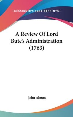 A Review of Lord Bute's Administration (1763)