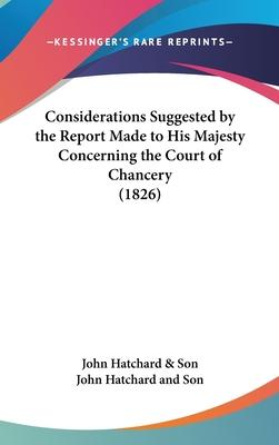 Considerations Suggested by the Report Made to His Majesty Concerning the Court of Chancery (1826)