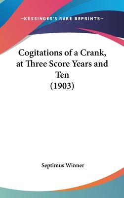 Cogitations of a Crank, at Three Score Years and Ten (1903)
