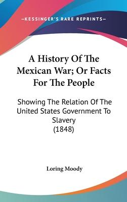 A History of the Mexican War; Or Facts for the People