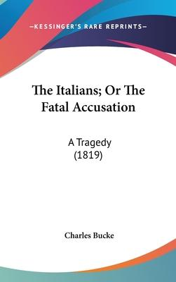 The Italians; Or the Fatal Accusation