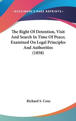 The Right of Detention, Visit and Search in Time of Peace; Examined on Legal Principles and Authorities (1858)