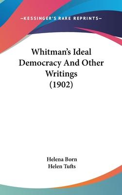 Whitman's Ideal Democracy and Other Writings (1902)