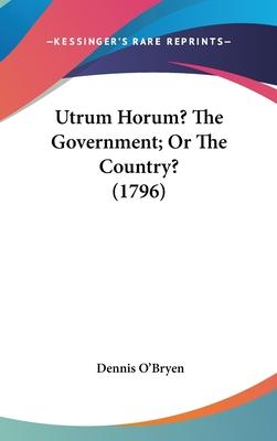 Utrum Horum? the Government; Or the Country? (1796)