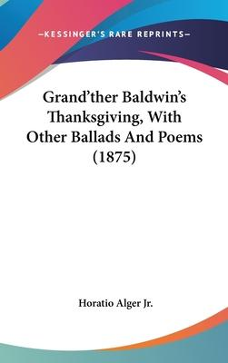 Grand'ther Baldwin's Thanksgiving, with Other Ballads and Poems (1875)