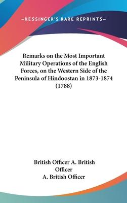 Remarks on the Most Important Military Operations of the English Forces, on the Western Side of the Peninsula of Hindoostan in 1873-1874 (1788)