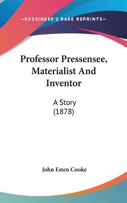 Professor Pressensee, Materialist and Inventor