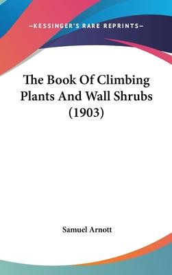The Book of Climbing Plants and Wall Shrubs (1903)