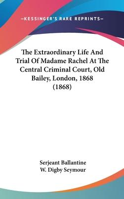 The Extraordinary Life and Trial of Madame Rachel at the Central Criminal Court, Old Bailey, London, 1868 (1868)