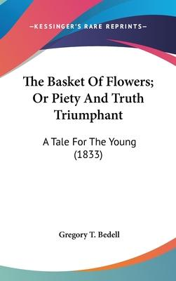 The Basket of Flowers; Or Piety and Truth Triumphant
