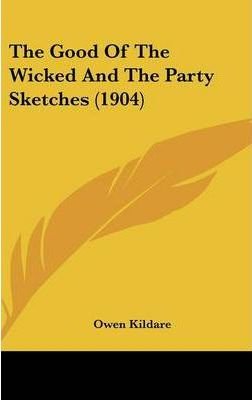 The Good of the Wicked and the Party Sketches (1904)