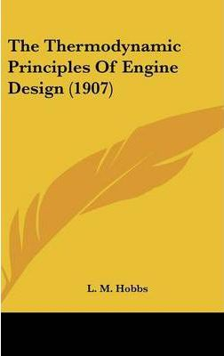 The Thermodynamic Principles of Engine Design (1907)