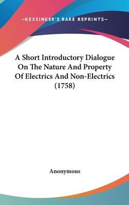 A Short Introductory Dialogue on the Nature and Property of Electrics and Non-Electrics (1758)