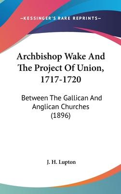 Archbishop Wake and the Project of Union, 1717-1720