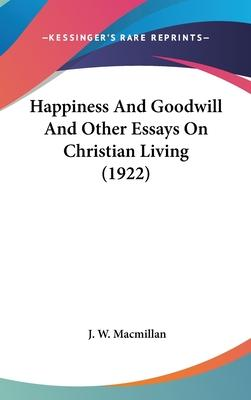 Happiness and Goodwill and Other Essays on Christian Living (1922)