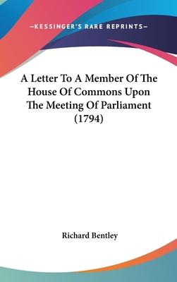 A Letter to a Member of the House of Commons Upon the Meeting of Parliament (1794)