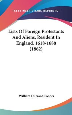 Lists of Foreign Protestants and Aliens, Resident in England, 1618-1688 (1862)