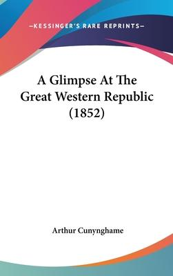 A Glimpse At The Great Western Republic (1852)