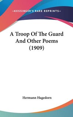 A Troop of the Guard and Other Poems (1909)