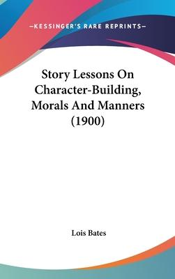 Story Lessons on Character-Building, Morals and Manners (1900)