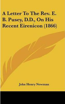 A Letter to the REV. E. B. Pusey, D.D., on His Recent Eirenicon (1866)