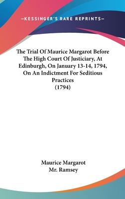 The Trial of Maurice Margarot Before the High Court of Justiciary, at Edinburgh, on January 13-14, 1794, on an Indictment for Seditious Practices (1794)
