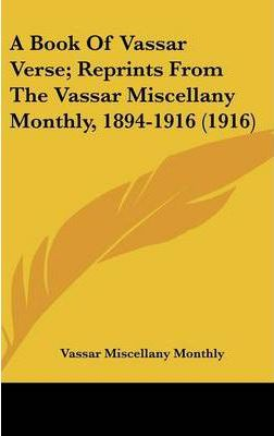 A Book of Vassar Verse; Reprints from the Vassar Miscellany Monthly, 1894-1916 (1916)