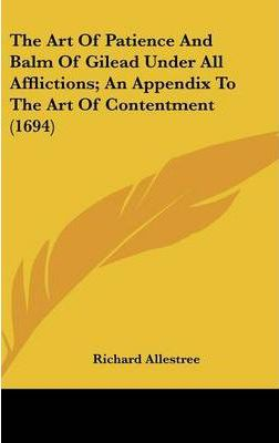 The Art of Patience and Balm of Gilead Under All Afflictions; An Appendix to the Art of Contentment (1694)