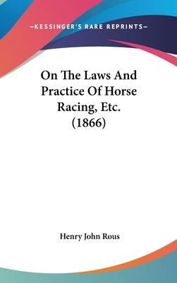On the Laws and Practice of Horse Racing, Etc. (1866)
