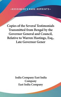 Copies of the Several Testimonials Transmitted from Bengal by the Governor General and Council, Relative to Warren Hastings, Esq., Late Governor Gener