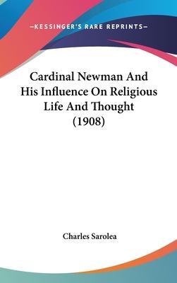 Cardinal Newman and His Influence on Religious Life and Thought (1908)