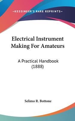 Electrical Instrument Making for Amateurs