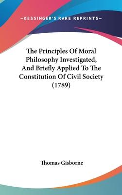 The Principles of Moral Philosophy Investigated, and Briefly Applied to the Constitution of Civil Society (1789)