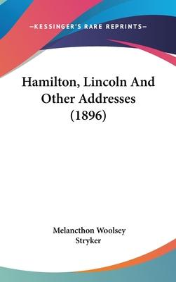 Hamilton, Lincoln and Other Addresses (1896)