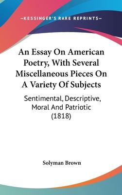 An Essay on American Poetry, with Several Miscellaneous Pieces on a Variety of Subjects