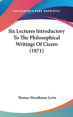 Six Lectures Introductory to the Philosophical Writings of Cicero (1871)