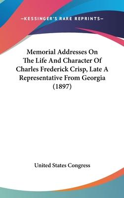 Memorial Addresses on the Life and Character of Charles Frederick Crisp, Late a Representative from Georgia (1897)