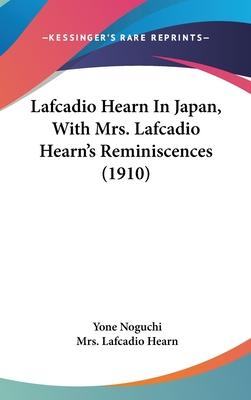 Lafcadio Hearn in Japan, with Mrs. Lafcadio Hearn's Reminiscences (1910)