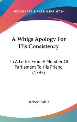 A Whigs Apology for His Consistency