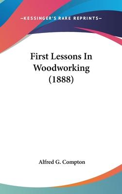 First Lessons in Woodworking (1888)