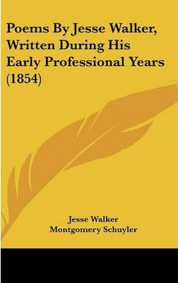 Poems by Jesse Walker, Written During His Early Professional Years (1854)