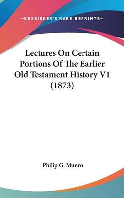Lectures on Certain Portions of the Earlier Old Testament History V1 (1873)