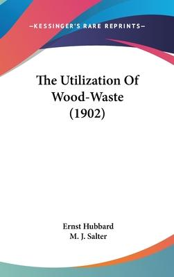 The Utilization of Wood-Waste (1902)