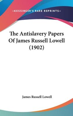 The Antislavery Papers of James Russell Lowell (1902)